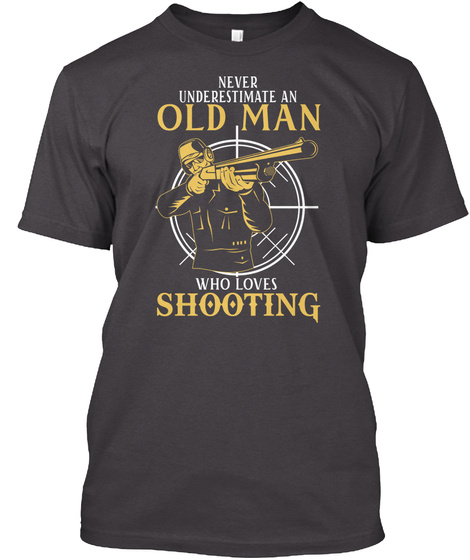 Never Underestimate An Old Man Who Loves Shooting Heathered Charcoal  T-Shirt Front