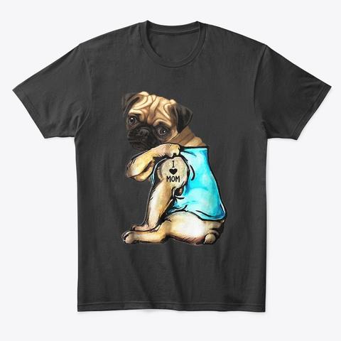 Pug Dog I Love Mom Tattoo Black T-Shirt Front