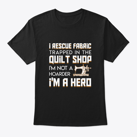Rescue Fabric Trapped Quilting Shop Hero Black T-Shirt Front