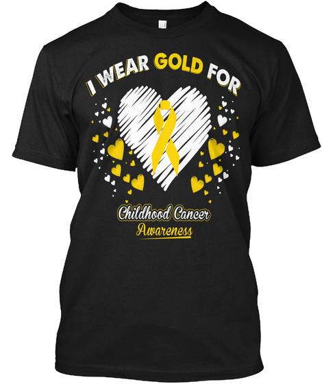 I Wear Gold For Childhood Cancer Awareness Black T-Shirt Front