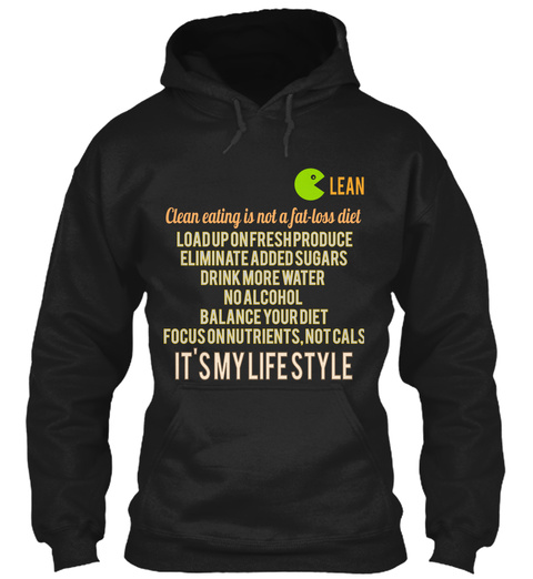Lean Clean Eating Is Not A Fat Loss Diet Load Up On Fresh Produce Eliminate Added Sugars Drink More Water No Alcohol... Black T-Shirt Front