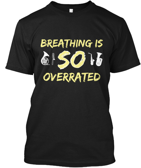 Breathing Is So Overrated Black T-Shirt Front