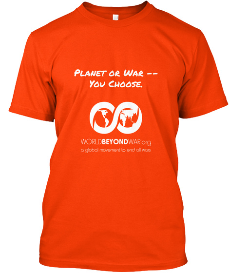 Planet Or War You Choose. World Beyond War Org A Global Movement To End All Wars Orange Camiseta Front