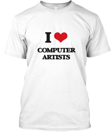 I Love Computer Artists White T-Shirt Front