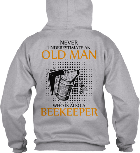 Never Underestimate An Old Man Who Is Also A Beekeeper Sport Grey T-Shirt Back
