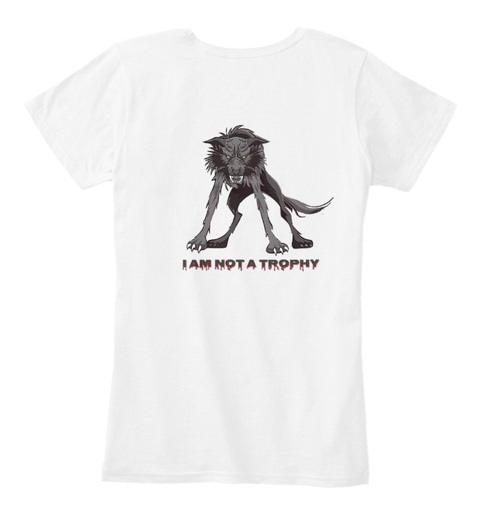 I Am Not A Trophy White T-Shirt Back