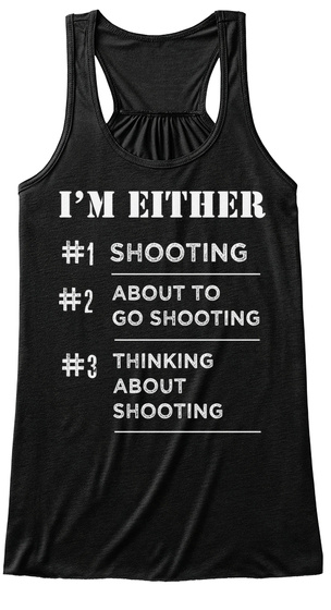 I'm Either #1 Shooting #2 About To Go Shooting #3 Thinking About Shooting Black Women's Tank Top Front