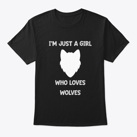 I'm Just A Girl Who Loves Wolves Design Black T-Shirt Front