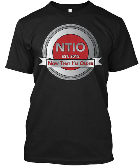 Now That I'm Older Black T-Shirt Front