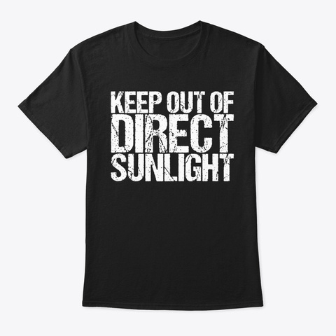 Keep Out Of Direct Sunlight T Shirt Black T-Shirt Front