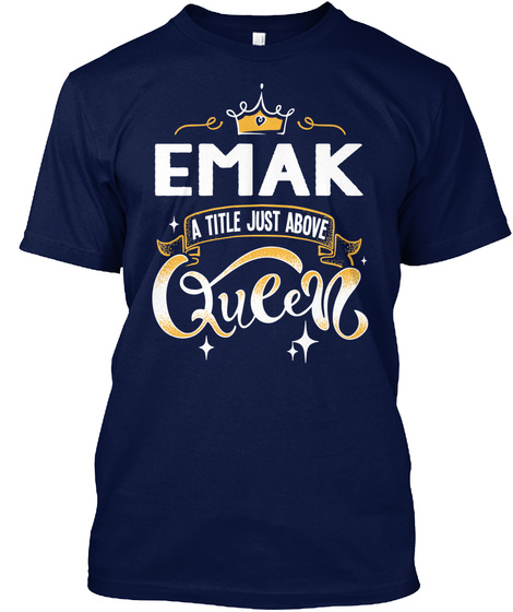 Emak A Title Just Above Queen   Mother's Day Gift For Mom Grandma Navy T-Shirt Front