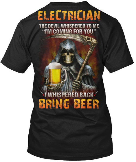 """Electrician The Devil Whispered To Me """"I'm Coming For You"""" I Whispered Back Bring Beer Black T-Shirt Back"""