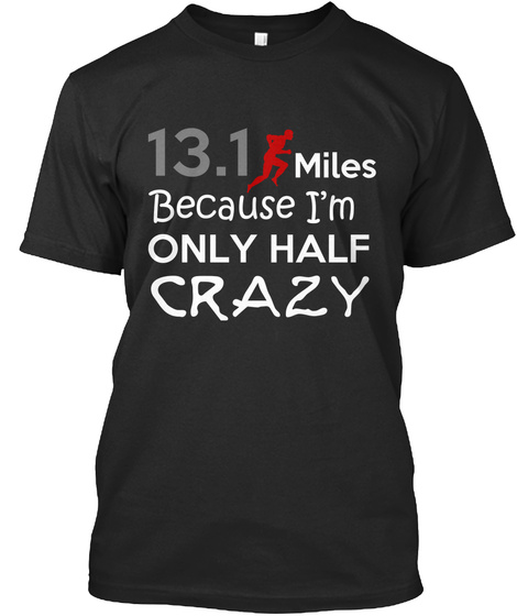 13.1 Miles Because I'm Only Half Crazy Black T-Shirt Front
