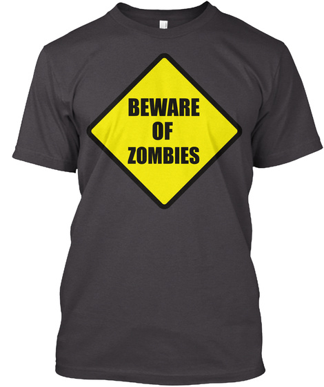 Beware Of Zombies Heathered Charcoal  T-Shirt Front