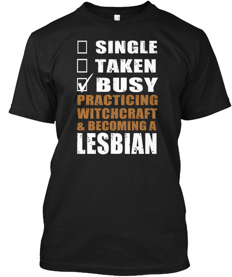 Single Taken Busy Practicing Witchcraft & Becoming A Lesbian Black T-Shirt Front