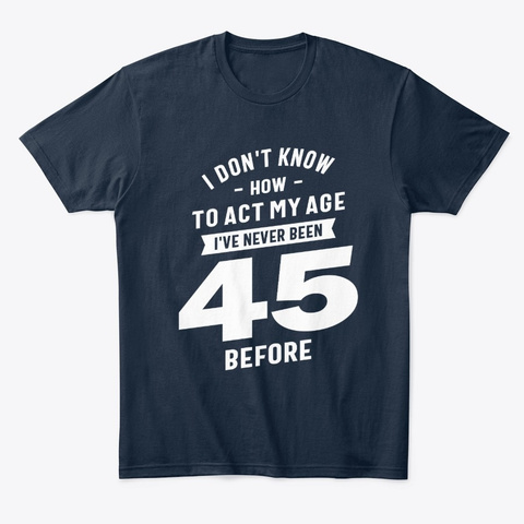 45 Year Old Gift | 45th Birthday Gift New Navy T-Shirt Front