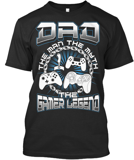 Dad The Man The Myth The Gamer Legend Black T-Shirt Front
