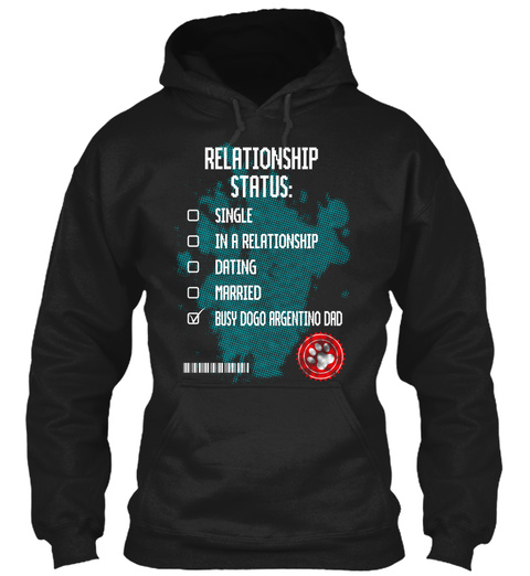 Relationship Status : Single In A Relationship Dating Married Busy Dogo Argentino Dad Black Sweatshirt Front