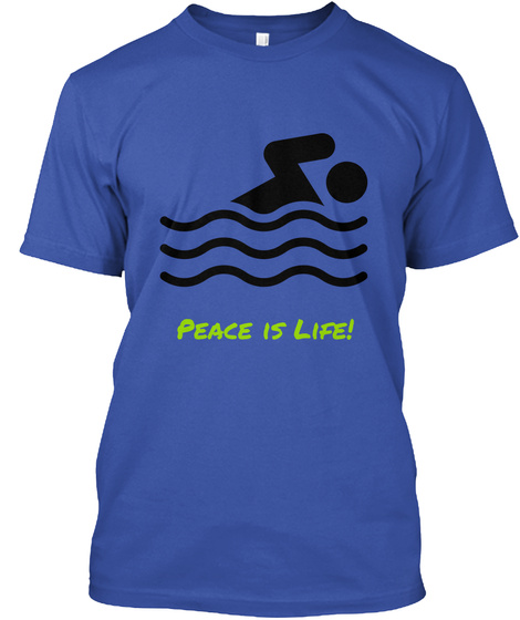 Peace Is Life!  Royal T-Shirt Front