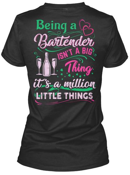 Being A Bartender Isn't A Big Thing It's A Million Little Things Black T-Shirt Back