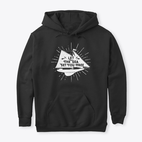 Let The Sea Set You Free Sailing Yacht Black T-Shirt Front