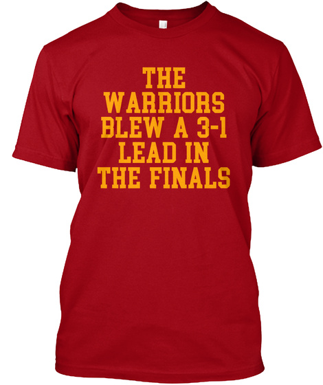 The Warriors Blew A 3 1 Lead In The Finals Deep Red T-Shirt Front