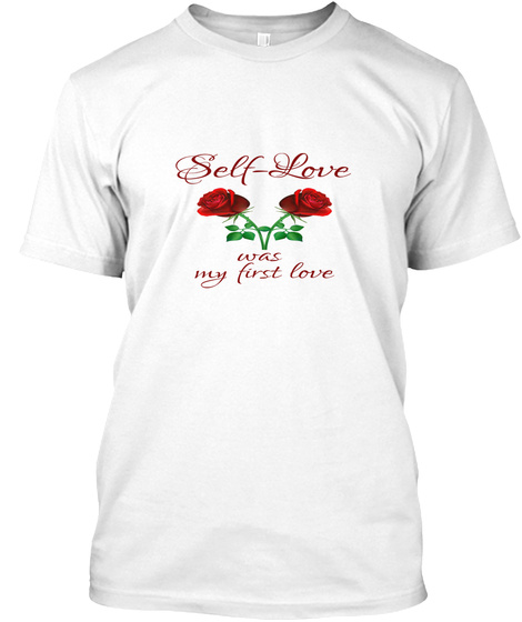Self Love Was My First Love White T-Shirt Front