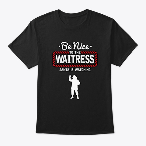 Santa Is Watching Funny Waitress Host Black T-Shirt Front
