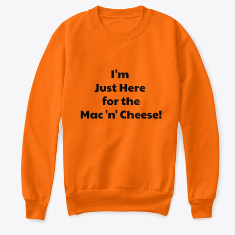 I'm Just Here For The Mac 'n' Cheese.  Orange  T-Shirt Front