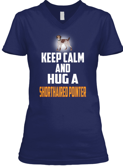 Keep Calm Hug A Shorthaired Pointer Navy T-Shirt Front