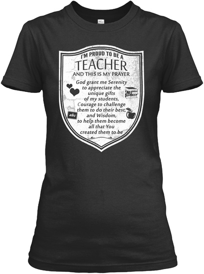 I'm Proud To Be A Teacher And This Is My Prayer Grant Me Serenity To Appreciate The Unique Gifts Of My Students,... Black T-Shirt Front