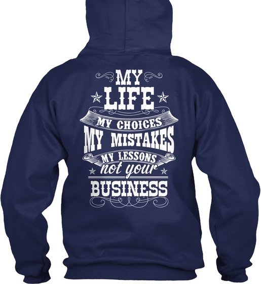 My Life My Choices My Mistakes My Lessons Not Your Business Sweatshirt Back