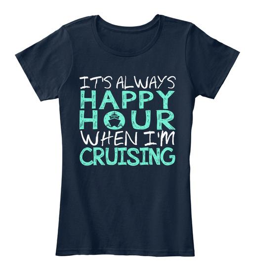 It's Always Happy Hour When I'm Cruising Women's T-Shirt Front