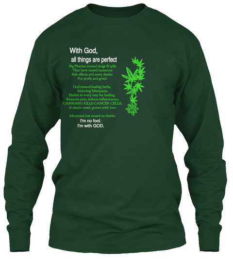 With God,   All Things Are Perfect Big Pharma Created Drugs & Pills That Have Caused Numerous  Side Effects And Many... Forest Green T-Shirt Front