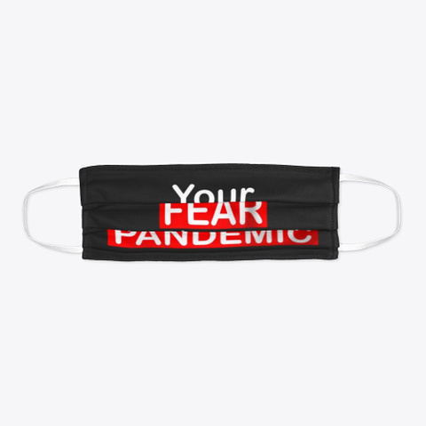 Your Fear Is The Real Pandemic Face Mask Black Camiseta Flat
