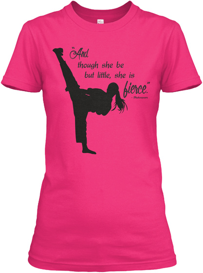 """""""And Though She Be But Little, She Is Fierce"""" Heliconia T-Shirt Front"""