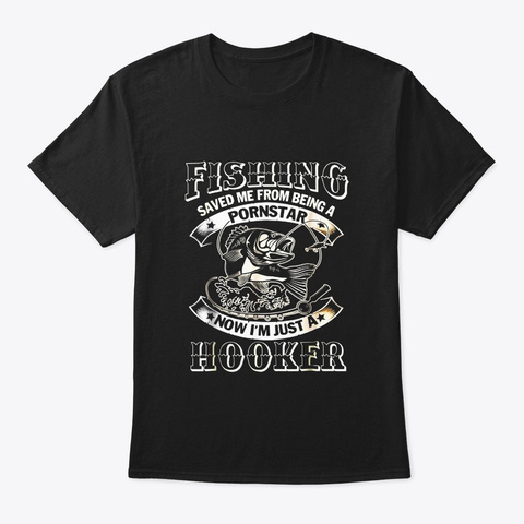 Fishing Saved Me From Becoming A Black T-Shirt Front