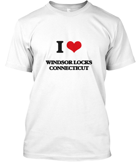 I Live Windsor Locks Connecticut White T-Shirt Front