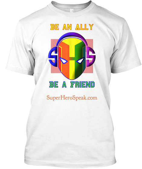 Be An Ally Be A Friend Super Hero Speak.Com White T-Shirt Front