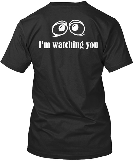 I'm Watching You  Black T-Shirt Back