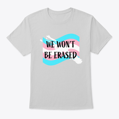 We Won't Be Erased Light Steel T-Shirt Front