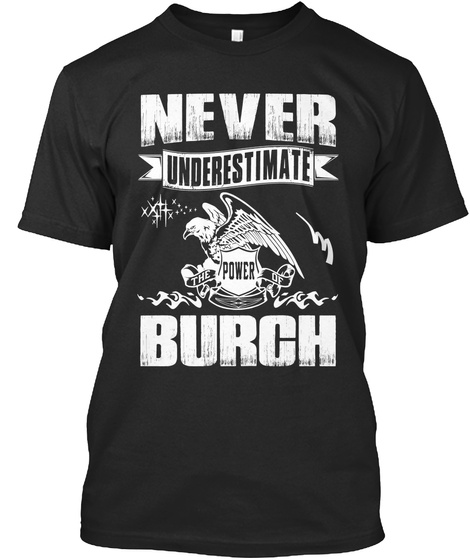 Never Underestimate The Power Of Burch Black T-Shirt Front