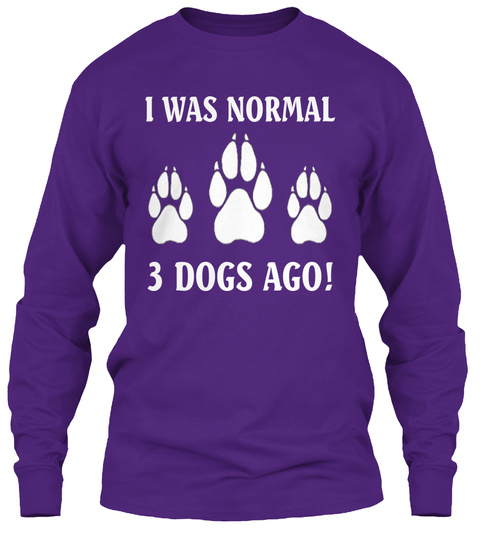 I Was Normal 3 Dogs Ago! Purple T-Shirt Front