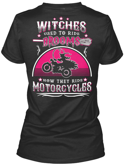 Witches Used To Ride Drooms Now They Drive Motorcycles Black T-Shirt Back