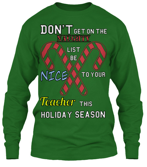 Don't Get On The N Aughty List Be Nice To Your Teacher This Season Holiday Irish Green T-Shirt Front