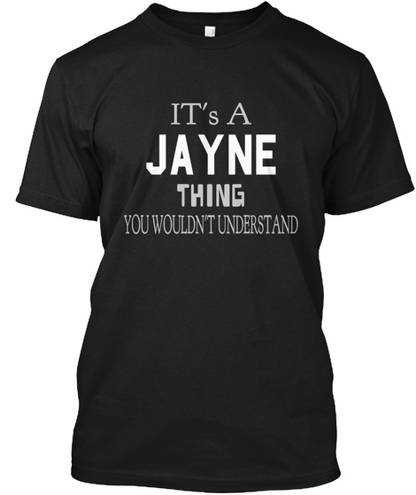 It's A Jayne Thing You Wouldn't Understand Black T-Shirt Front