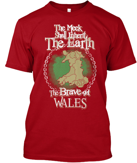 The Meek Shall Inherit The Earth The Brave Get Wales  Deep Red T-Shirt Front
