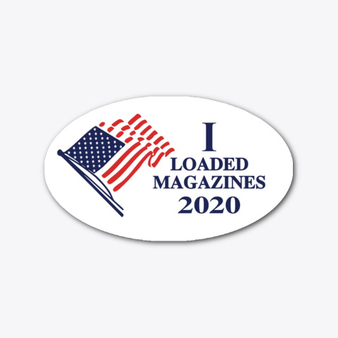 I Loaded Magazines 2020 Sticker Standard T-Shirt Front