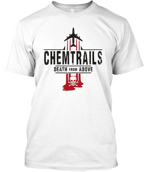 Chemtrails Death From Above White T-Shirt Front