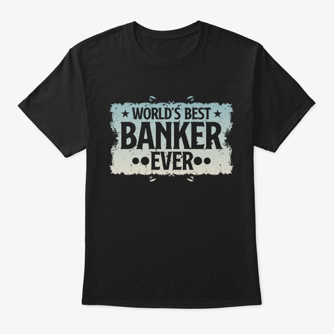 Best Banker Ever Birthday Gift  Black T-Shirt Front